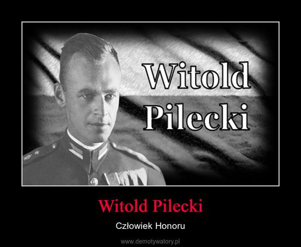 Witold Pilecki – Człowiek Honoru