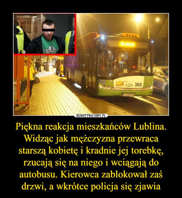 Piękna reakcja mieszkańców Lublina. Widząc jak mężczyzna przewraca starszą kobietę i kradnie jej torebkę, rzucają się na niego i wciągają do autobusu. Kierowca zablokował zaś drzwi, a wkrótce policja się zjawia –