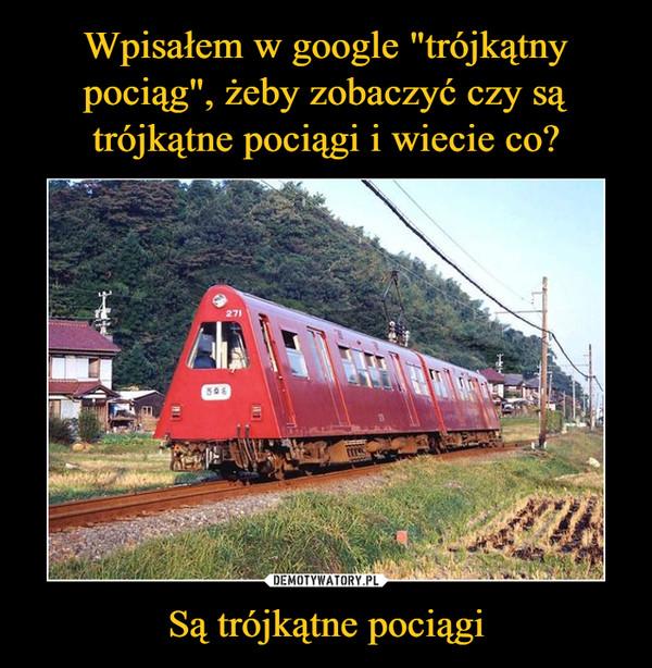 Są trójkątne pociągi –