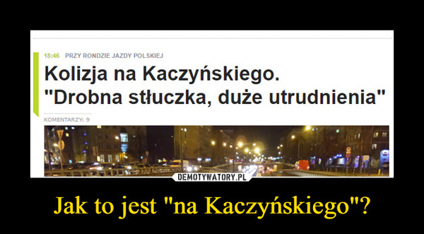 """Jak to jest """"na Kaczyńskiego""""? –"""