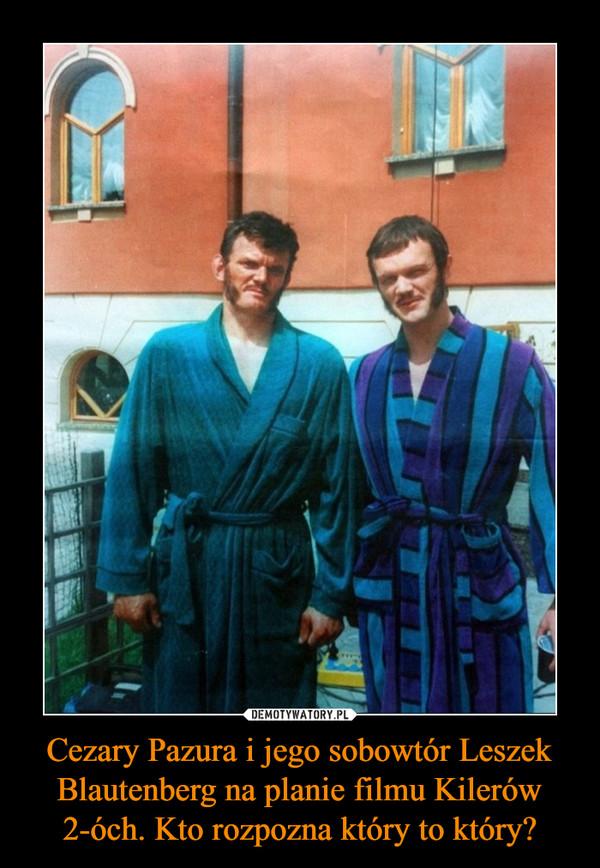 Cezary Pazura i jego sobowtór Leszek Blautenberg na planie filmu Kilerów 2-óch. Kto rozpozna który to który? –
