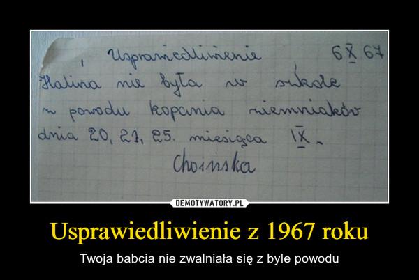 Usprawiedliwienie z 1967 roku – Twoja babcia nie zwalniała się z byle powodu Halina nie była w szkole z powodu kopania ziemniaków