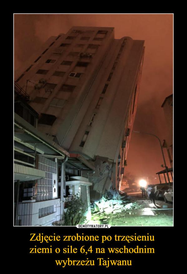 Zdjęcie zrobione po trzęsieniu ziemi o sile 6,4 na wschodnim wybrzeżu Tajwanu –
