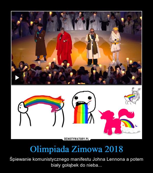 Olimpiada Zimowa 2018 – Śpiewanie komunistycznego manifestu Johna Lennona a potem biały gołąbek do nieba...