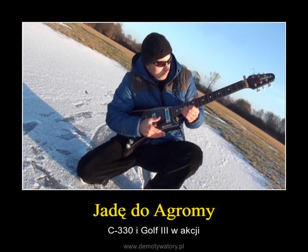 Jadę do Agromy – C-330 i Golf III w akcji