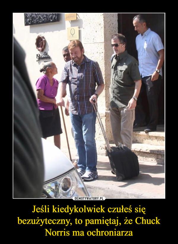Jeśli kiedykolwiek czułeś się bezużyteczny, to pamiętaj, że Chuck Norris ma ochroniarza –