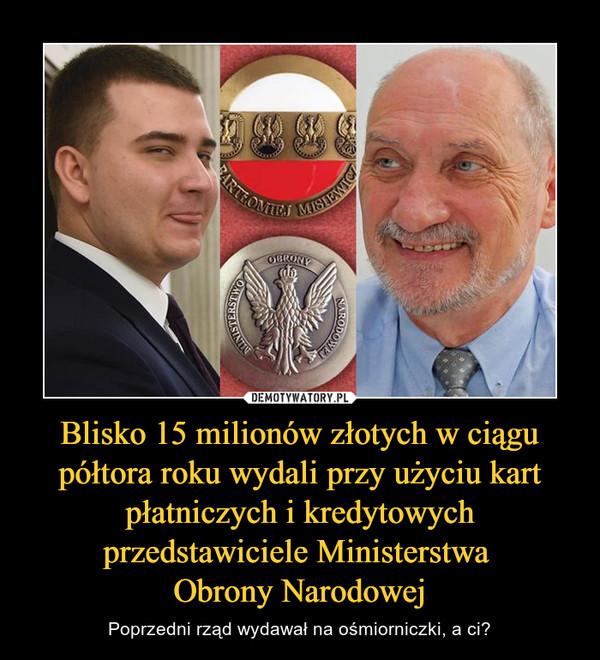 Blisko 15 milionów złotych w ciągu półtora roku wydali przy użyciu kart płatniczych i kredytowych przedstawiciele Ministerstwa Obrony Narodowej – Poprzedni rząd wydawał na ośmiorniczki, a ci?