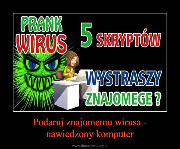 Podaruj znajomemu wirusa - nawiedzony komputer –