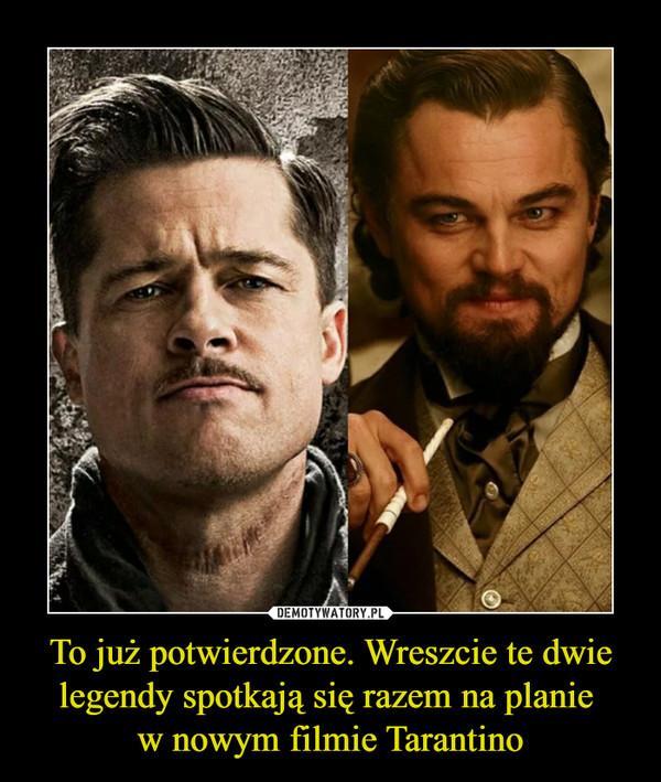 To już potwierdzone. Wreszcie te dwie legendy spotkają się razem na planie w nowym filmie Tarantino –