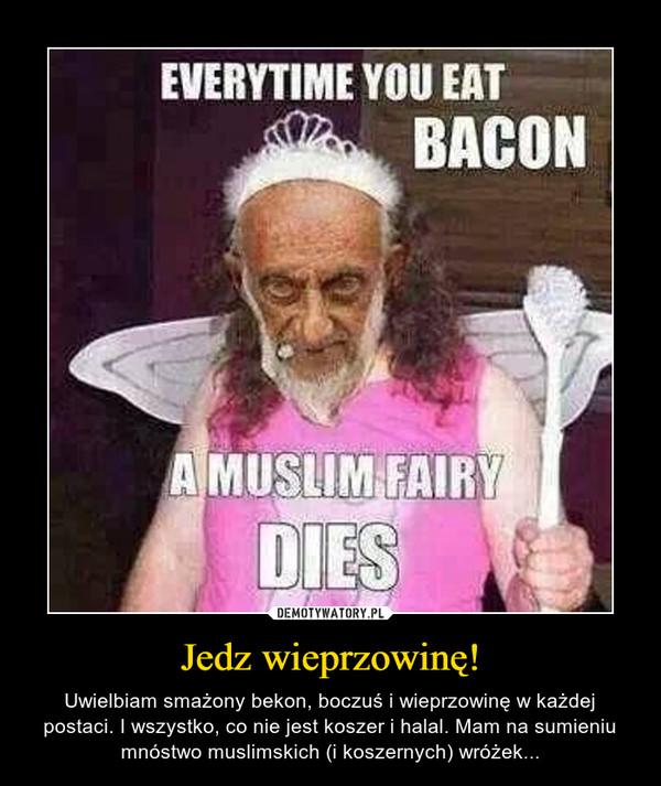 Jedz wieprzowinę! – Uwielbiam smażony bekon, boczuś i wieprzowinę w każdej postaci. I wszystko, co nie jest koszer i halal. Mam na sumieniu mnóstwo muslimskich (i koszernych) wróżek...