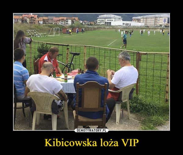 Kibicowska loża VIP –