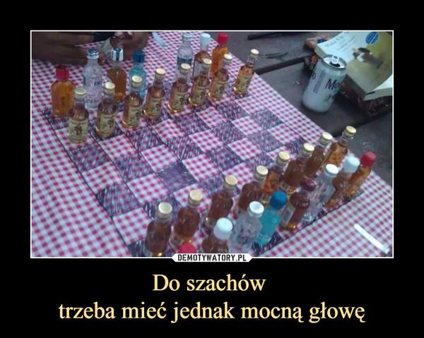 Do szachów trzeba mieć jednak mocną głowę –