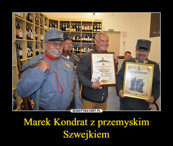 Marek Kondrat z przemyskim Szwejkiem –