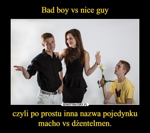 czyli po prostu inna nazwa pojedynku macho vs dżentelmen. –