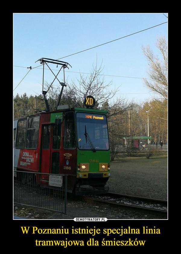 W Poznaniu istnieje specjalna linia tramwajowa dla śmieszków –  MPK Poznań