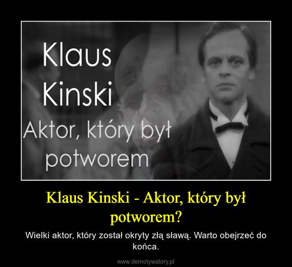 Klaus Kinski - Aktor, który był potworem? – Wielki aktor, który został okryty złą sławą. Warto obejrzeć do końca.