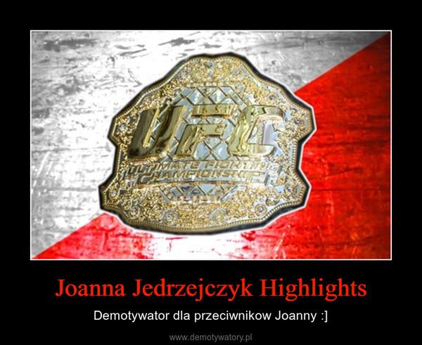 Joanna Jedrzejczyk Highlights – Demotywator dla przeciwnikow Joanny :]