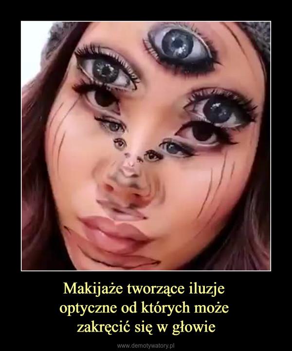 Makijaże tworzące iluzje optyczne od których może zakręcić się w głowie –