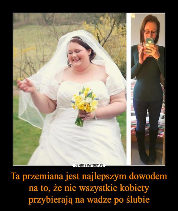 Ta przemiana jest najlepszym dowodem na to, że nie wszystkie kobiety przybierają na wadze po ślubie –