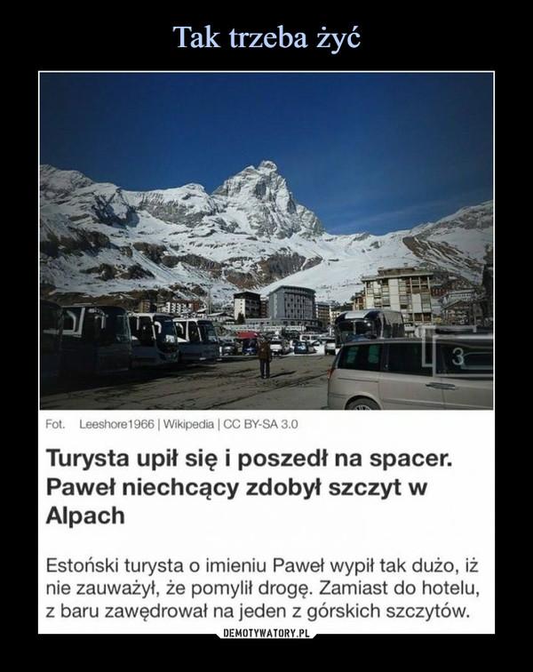 –  Turysta upił się i poszedł na spacer. Paweł niechcący zdobył szczyt w Alpach Estoński turysta o imieniu Paweł wypił tak dużo, iż nie zauważył, że pomylił drogę. Zamiast do hotelu, z baru zawędrował na jeden z górskich szczytów.