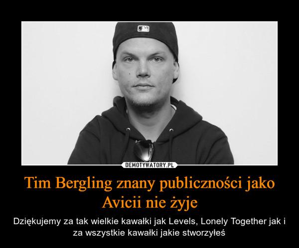 Tim Bergling znany publiczności jako Avicii nie żyje – Dziękujemy za tak wielkie kawałki jak Levels, Lonely Together jak i za wszystkie kawałki jakie stworzyłeś