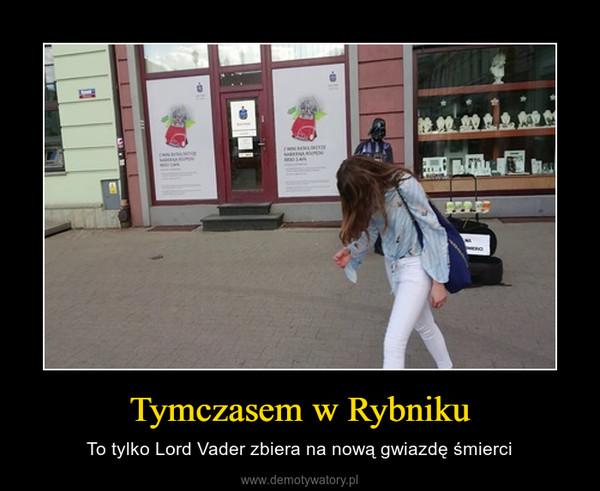 Tymczasem w Rybniku – To tylko Lord Vader zbiera na nową gwiazdę śmierci