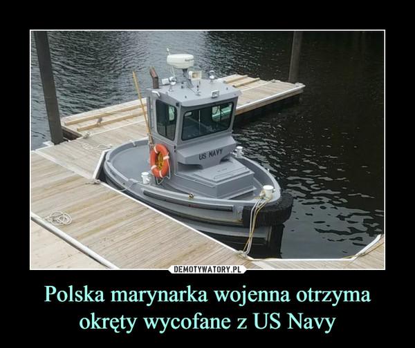 87df5b65d42b5 Polska marynarka wojenna otrzyma okręty wycofane z US Navy ...