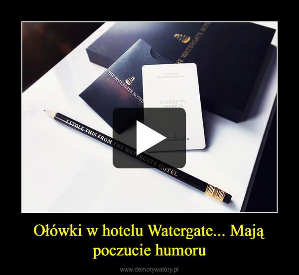 Ołówki w hotelu Watergate... Mają poczucie humoru –