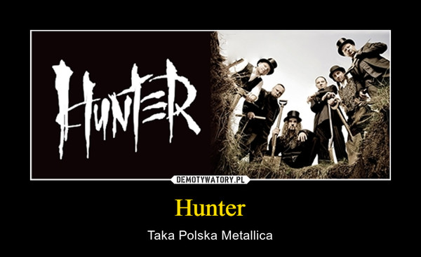 Hunter – Taka Polska Metallica