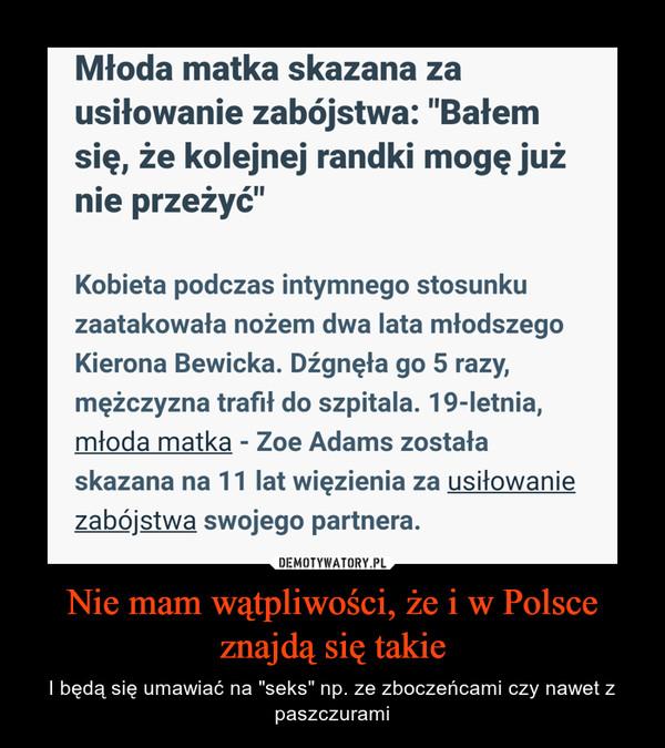 """Nie mam wątpliwości, że i w Polsce znajdą się takie – I będą się umawiać na """"seks"""" np. ze zboczeńcami czy nawet z paszczurami"""