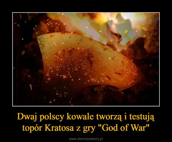 """Dwaj polscy kowale tworzą i testują topór Kratosa z gry """"God of War"""" –"""