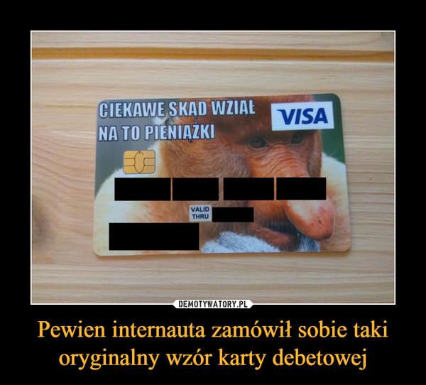 Pewien internauta zamówił sobie taki oryginalny wzór karty debetowej –
