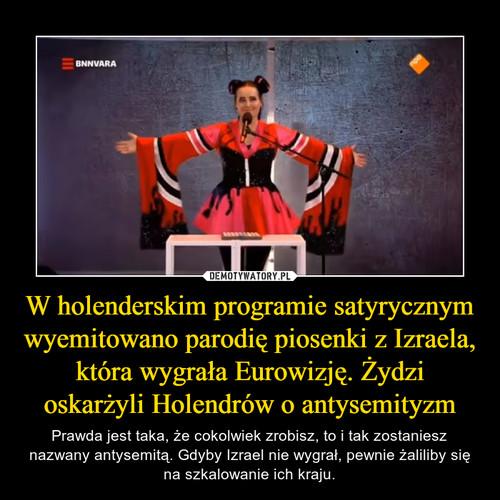 W holenderskim programie satyrycznym wyemitowano parodię piosenki z Izraela, która wygrała Eurowizję. Żydzi oskarżyli Holendrów o antysemityzm