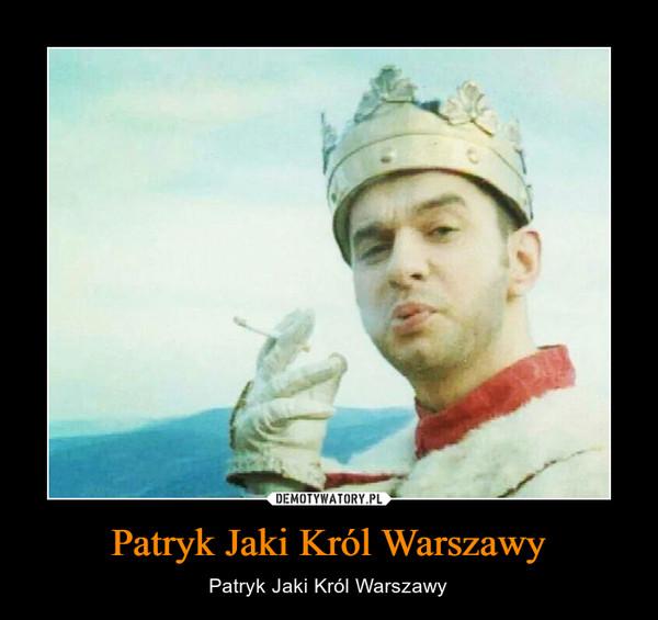 Patryk Jaki Król Warszawy – Patryk Jaki Król Warszawy