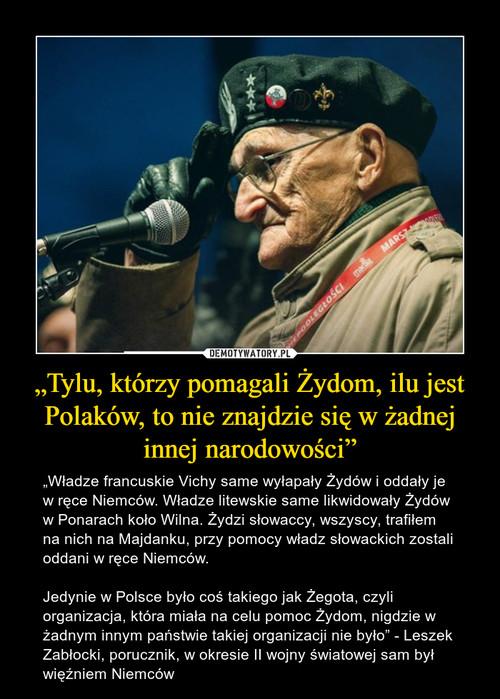 """""""Tylu, którzy pomagali Żydom, ilu jest Polaków, to nie znajdzie się w żadnej innej narodowości"""""""
