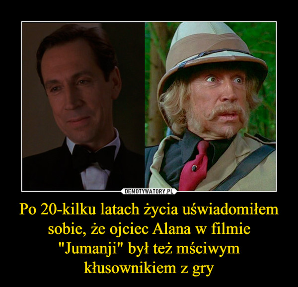 """Po 20-kilku latach życia uświadomiłem sobie, że ojciec Alana w filmie """"Jumanji"""" był też mściwym kłusownikiem z gry –"""