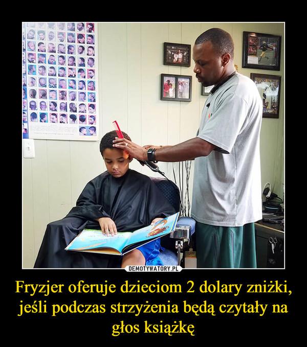 Fryzjer oferuje dzieciom 2 dolary zniżki, jeśli podczas strzyżenia będą czytały na głos książkę –
