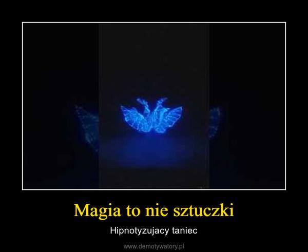 Magia to nie sztuczki – Hipnotyzujacy taniec
