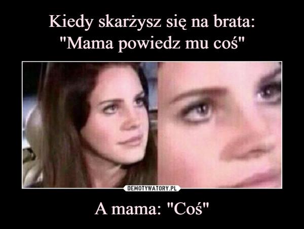 """A mama: """"Coś"""" –"""