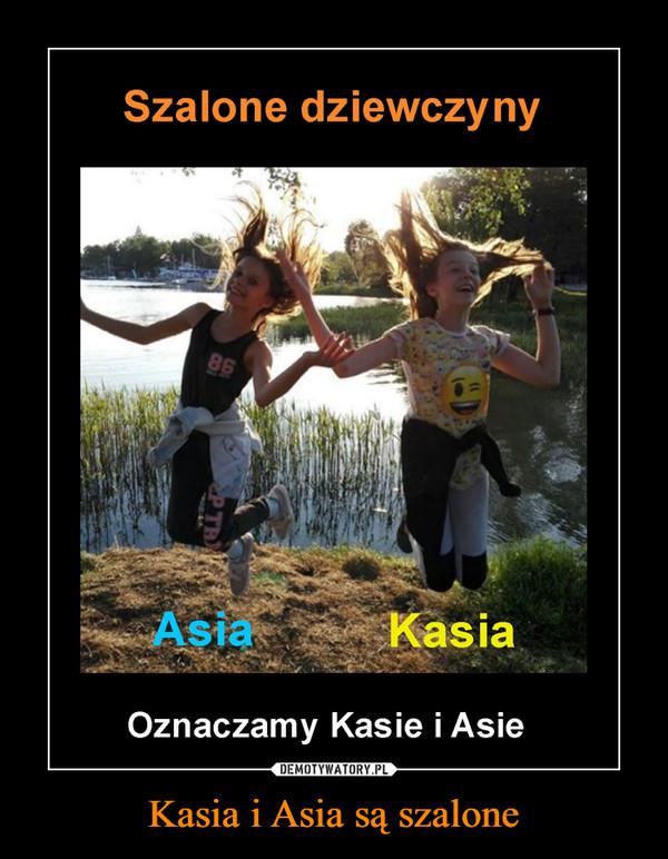 Kasia i Asia są szalone –