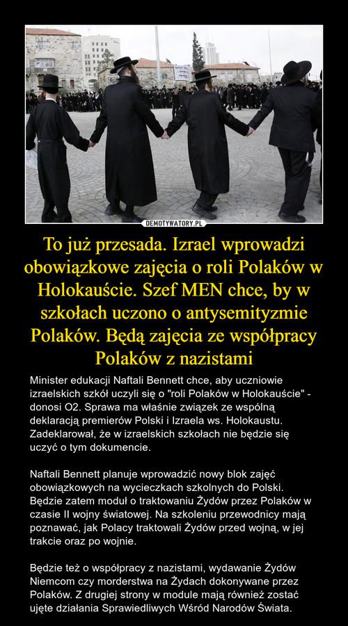 To już przesada. Izrael wprowadzi obowiązkowe zajęcia o roli Polaków w Holokauście. Szef MEN chce, by w szkołach uczono o antysemityzmie Polaków. Będą zajęcia ze współpracy Polaków z nazistami