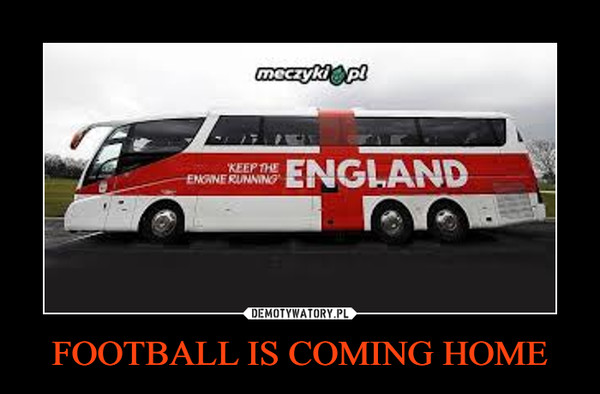 FOOTBALL IS COMING HOME –
