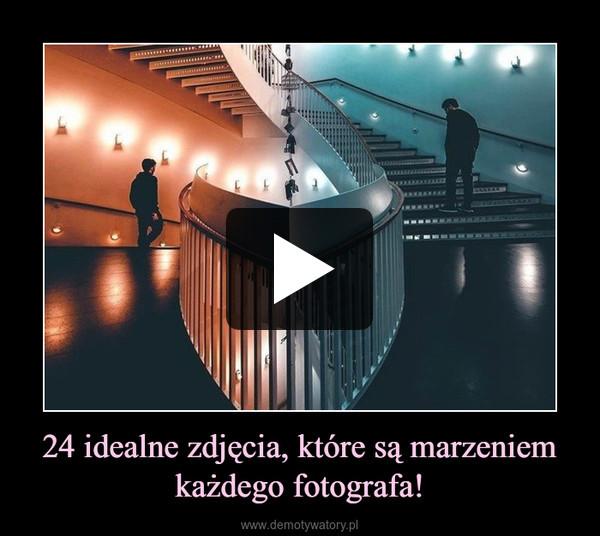24 idealne zdjęcia, które są marzeniem każdego fotografa! –