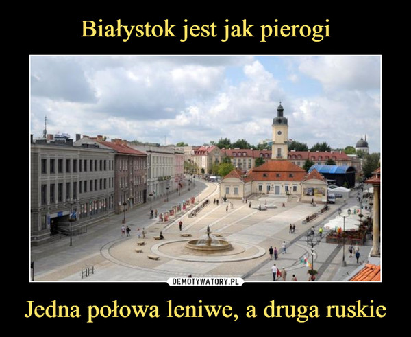 Jedna połowa leniwe, a druga ruskie –