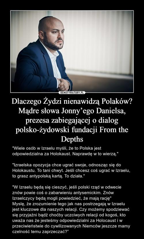 Dlaczego Żydzi nienawidzą Polaków? Mądre słowa Jonny'ego Danielsa, prezesa zabiegającej o dialog polsko-żydowski fundacji From the Depths