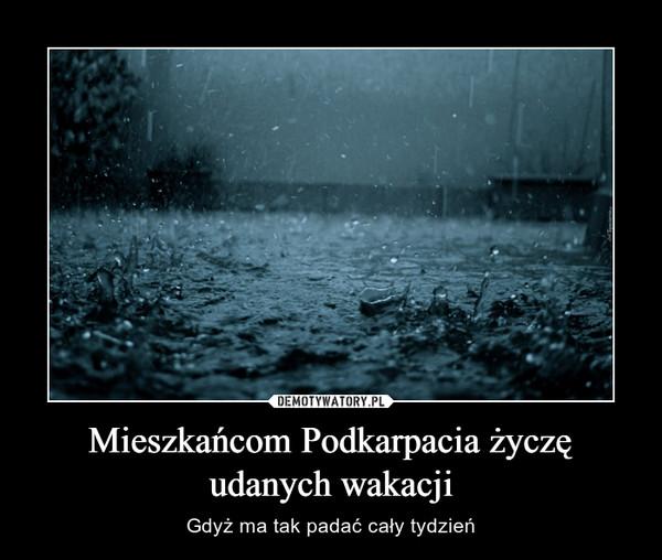 Mieszkańcom Podkarpacia życzę udanych wakacji – Gdyż ma tak padać cały tydzień