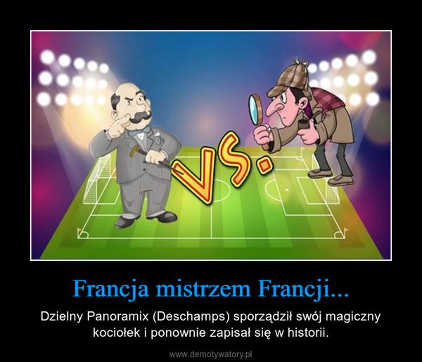 Francja mistrzem Francji... – Dzielny Panoramix (Deschamps) sporządził swój magiczny kociołek i ponownie zapisał się w historii.
