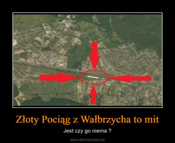 Złoty Pociąg z Wałbrzycha to mit – Jest czy go niema ?