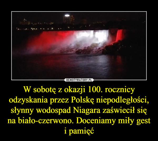W sobotę z okazji 100. rocznicy odzyskania przez Polskę niepodległości, słynny wodospad Niagara zaświecił się na biało-czerwono. Doceniamy miły gest i pamięć –