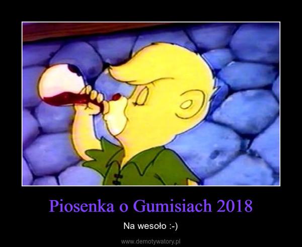 Piosenka o Gumisiach 2018 – Na wesoło :-)